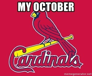st. louis Cardinals - My October