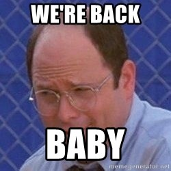 George Costanza - WE'RE BACK  BABY