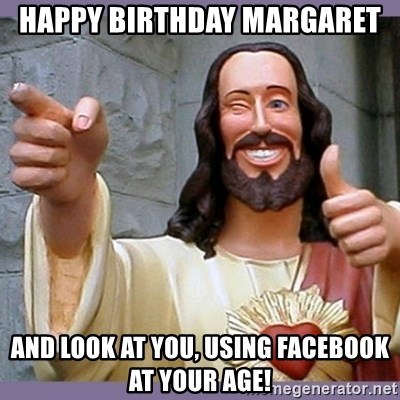54532865 happy birthday margaret and look at you, using facebook at your age