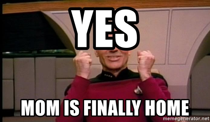 Yes Mom Is Finally Home Jean Luc Picard Full Of Win No Text