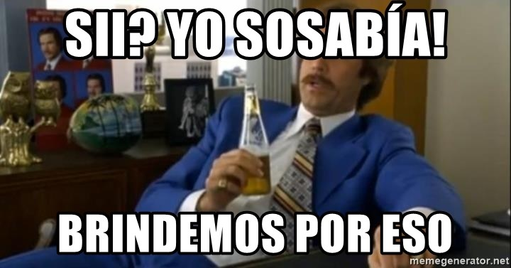 That escalated quickly-Ron Burgundy - SII? YO SOSABÍA! BRINDEMOS POR ESO