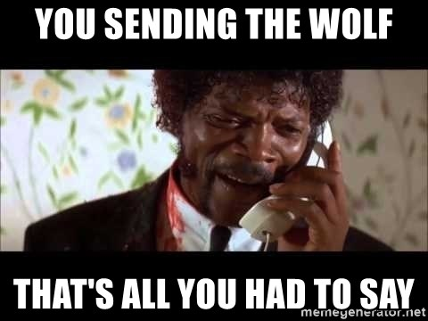 Pulp Fiction sending the Wolf - You sending the wolf that's all you had to say