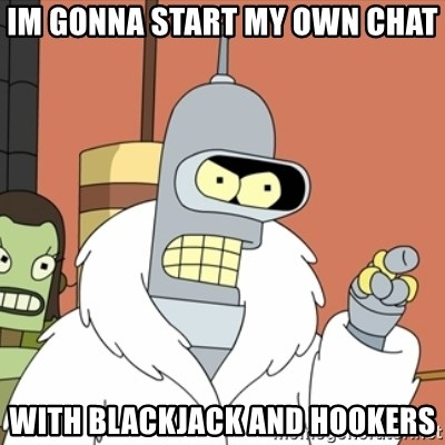 bender blackjack and hookers - im gonna start my own chat with blackjack and hookers
