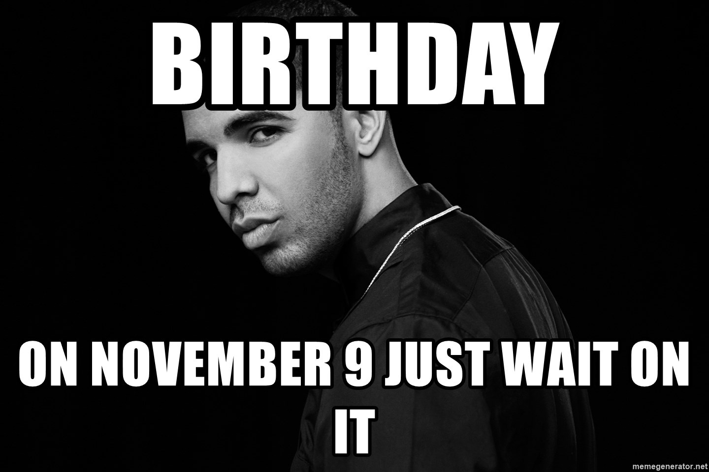 Birthday on November 9 Just wait on it - Drake quotes | Meme