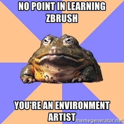 no point in learning zbrush you're an environment artist