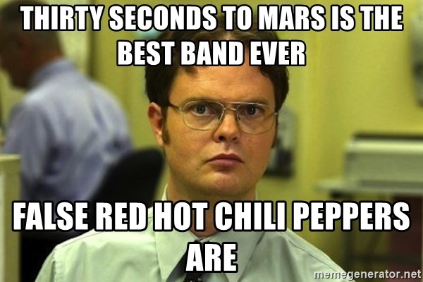 thirty seconds to mars is the best band ever false red hot chili peppers are thirty seconds to mars is the best band ever false red hot chili