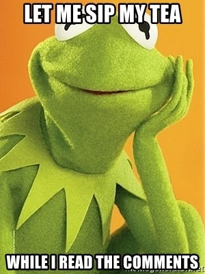Kermit the frog - Let me sip my tea While I read the comments