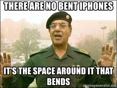 Iraqi Information Minister - there are no bent iphones it's the space around it that bends