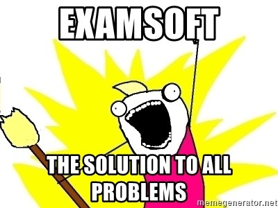 Examsoft the solution to all problems - X ALL THE THINGS | Meme