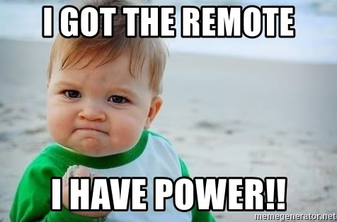 fist pump baby - i got the remote i have power!!