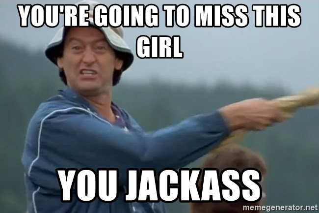 Happy Gilmore Jackass - You're going to miss this girl You jackass