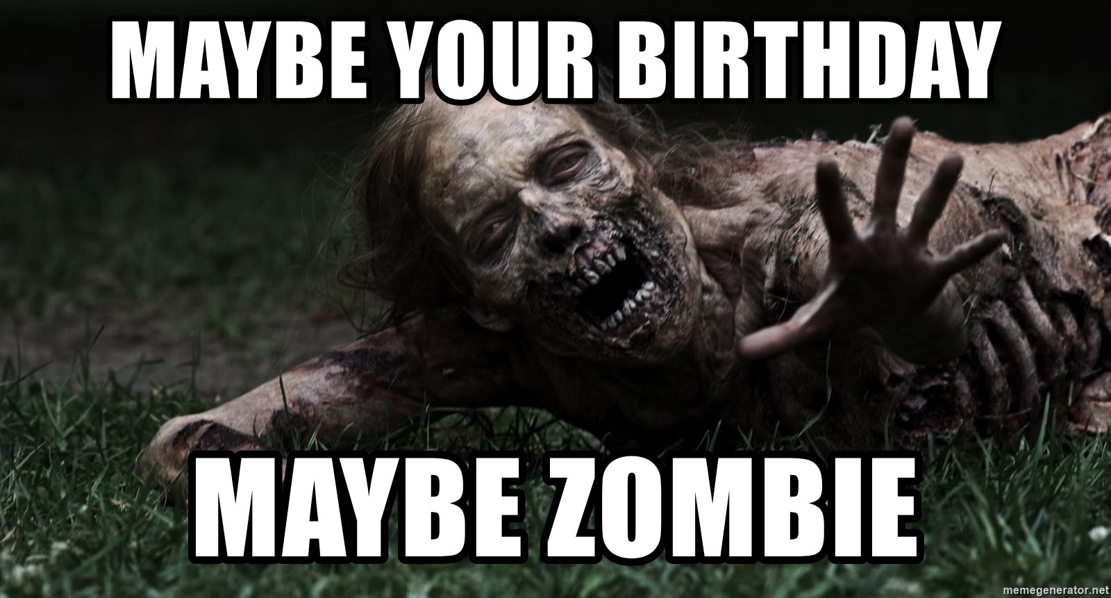 Maybe your birthday maybe zombie zombie the walking dead meme generator