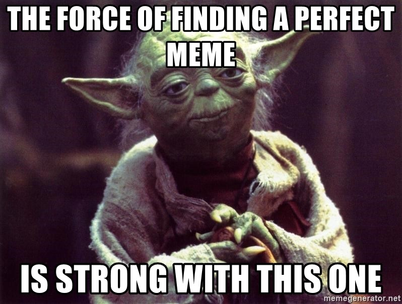 The Force Of Finding A Perfect Meme Is Strong With This One Yoda Meme Generator