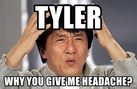 Jackie Chan - TYLER WHY YOU GIVE ME HEADACHE?