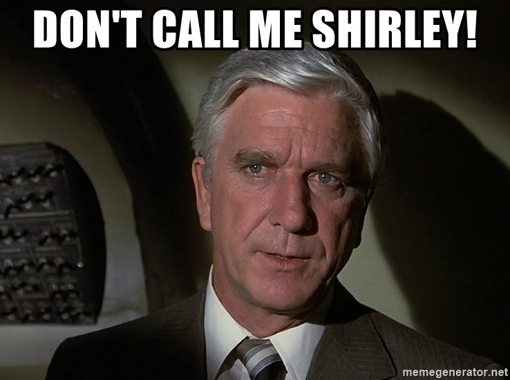 Leslie Nielsen Shirley - Don't call me Shirley!
