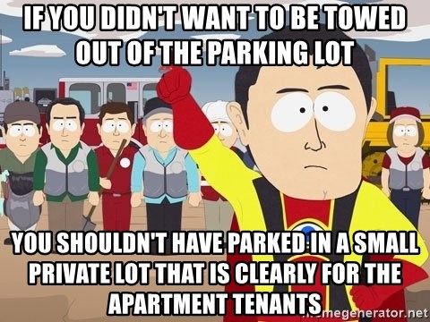 Captain Hindsight South Park - If you didn't want to be towed out of the parking lot You shouldn't have parked in a small private lot that is clearly for the apartment tenants