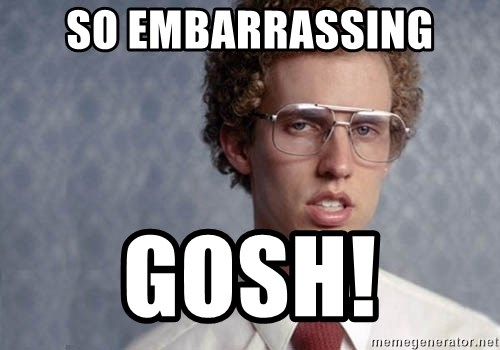 So Embarrassing Gosh Napoleon Dynamite Meme Generator