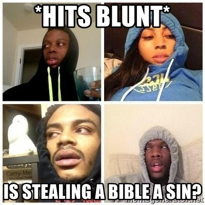 Hits Blunts - *Hits Blunt* Is stealing a Bible a sin?
