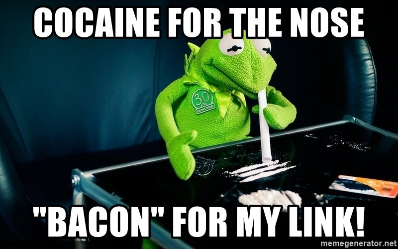 """cocaine kermit - COCAINE FOR THE NOSE """"BACON"""" FOR MY LINK!"""