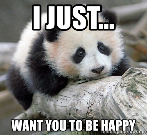 sad panda - i just... want you to be happy