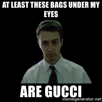 at least these bags under my eyes are gucci at least these bags under my eyes are gucci sleepless meme