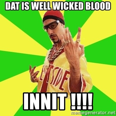 Ali G - Dat is well wicked blood Innit !!!!