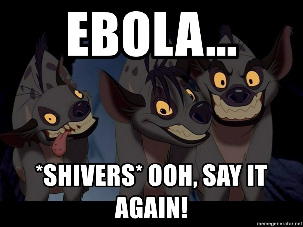 Three Hyenas from Lion King - Ebola... *shivers* Ooh, say it again!