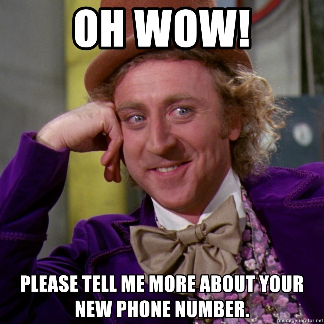oh wow please tell me more about your new phone number oh wow! please tell me more about your new phone number willy