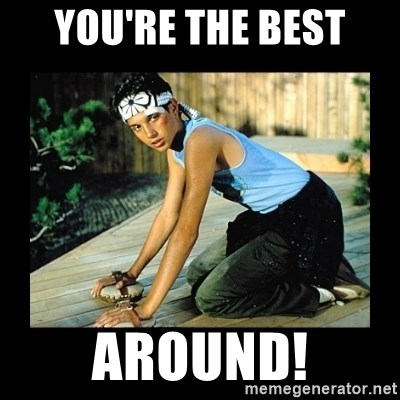 The Karate Kid - YOU'RE THE BEST AROUND!