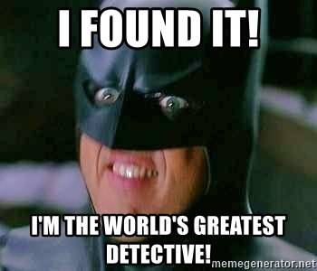 Goddamn Batman - I found it! I'm the world's greatest detective!