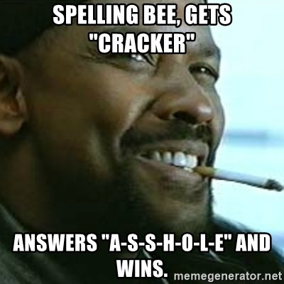"My Nigga Denzel - Spelling bee, gets ""cracker"" answers ""A-S-S-H-O-L-E"" and wins."
