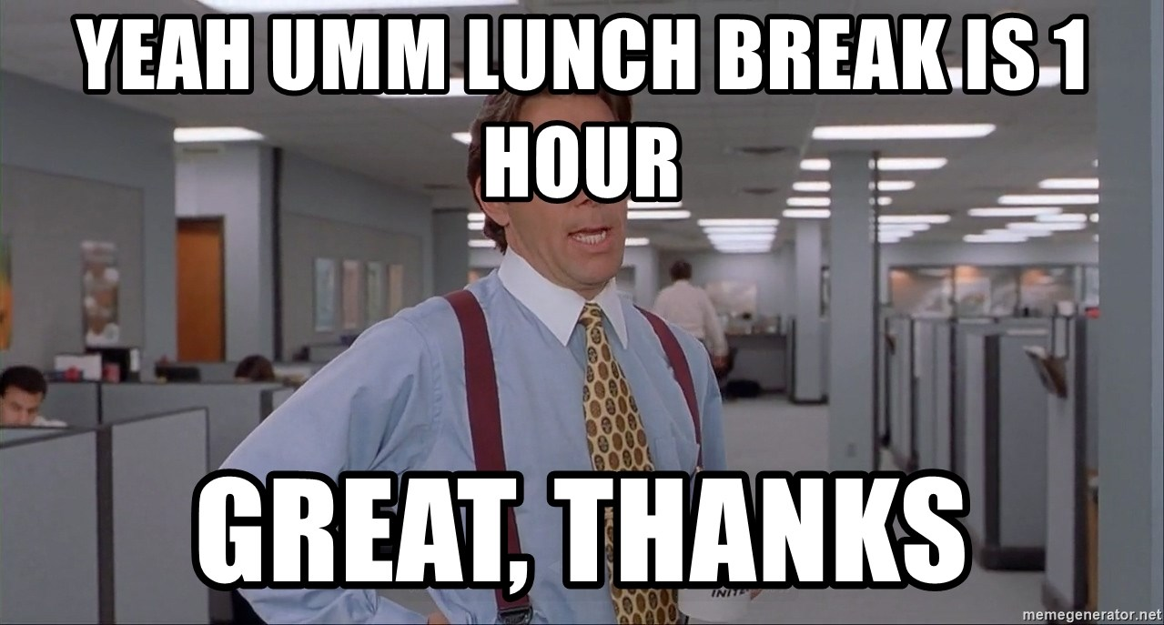 Yeah Umm Lunch Break Is 1 Hour Great Thanks Office Space Meme