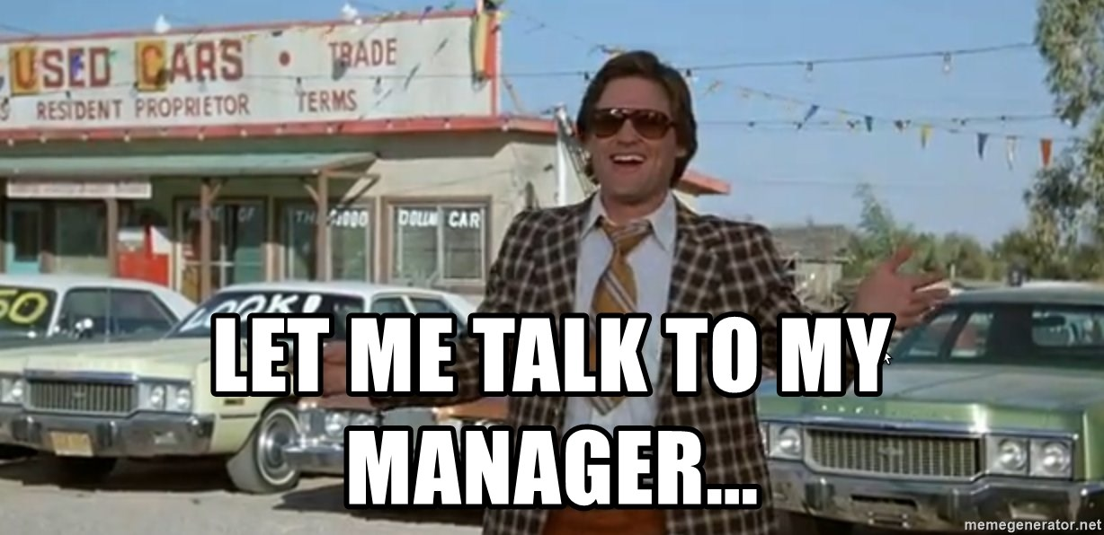 Let Me Talk To My Manager  Used Car Salesman  Meme. Greeting On Cover Letter. Open House Housewarming Party Invitation Wording Template. Resume Template Waitress. Cash Request Slip Template. Resumes Examples For Teachers Template. General Objective For Resume. What Are The Strengths And Weaknesses Template. Scholarship Resume Examples