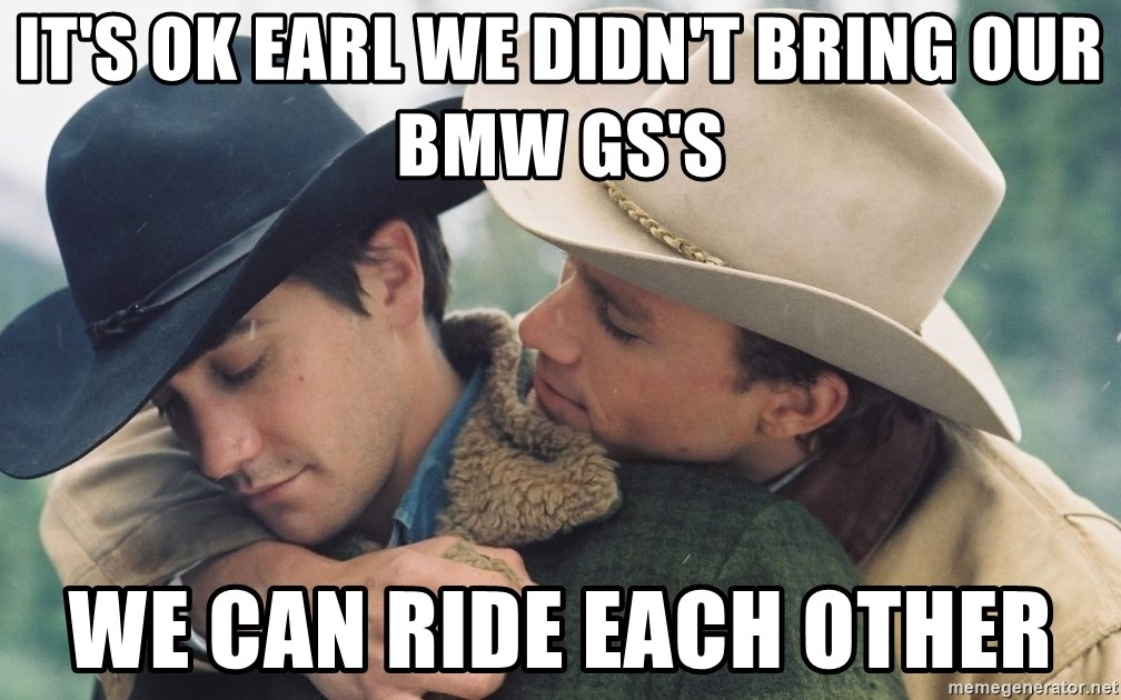 Brokeback Mountain - it's ok earl we didn't bring our BMW GS's We can ride each other