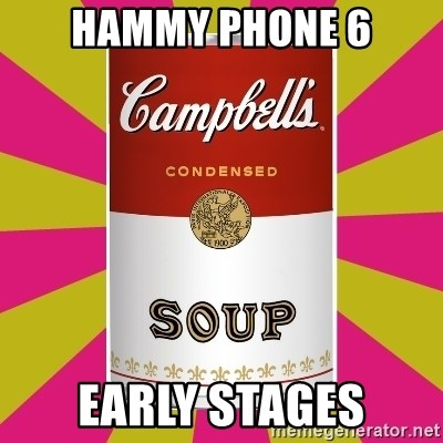 College Campbells Soup Can - Hammy phone 6 Early stages