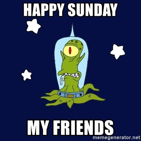 Stupid alien - Happy Sunday  My friends
