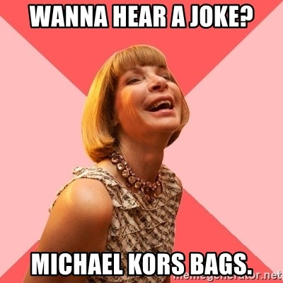 wanna hear a joke michael kors bags amused anna wintour meme rh memegenerator net