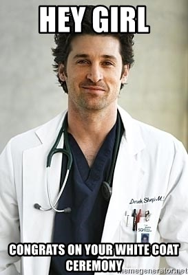 Hey Girl Congrats On Your White Coat Ceremony Mcdreamy Meme