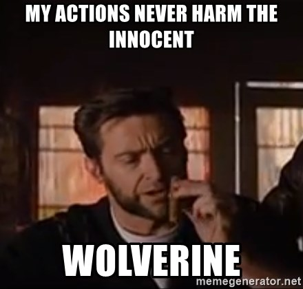 Wolverine First Class - my actions never harm the innocent wolverine