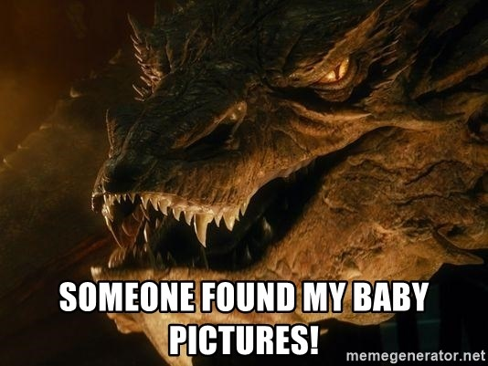 Smaug says - Someone found my baby pictures!