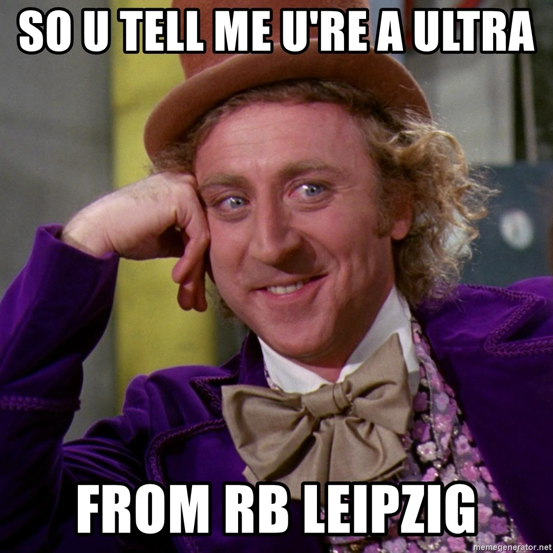 So U Tell Me U Re A Ultra From Rb Leipzig Willy Wonka Meme Generator