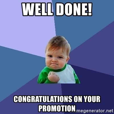 Success Kid - Well done! Congratulations on your promotion
