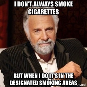 I dont always warn people before they catch a beat down - I don't always smoke cigarettes But when I do it's in the designated smoking areas