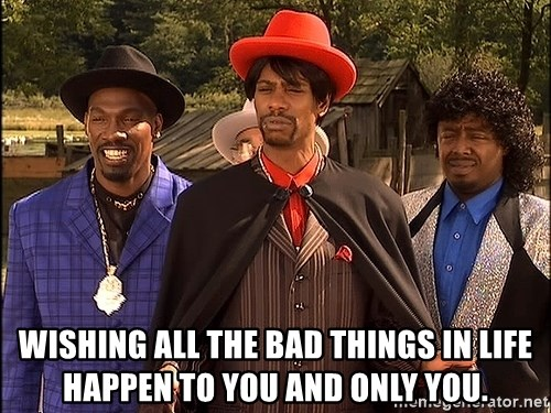 Dave Chappelle Player Haters - Wishing all the bad things in life happen to you and only you.