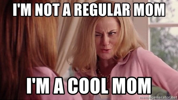Mean Girls Cool Mom - I'm not a regular mom I'm a cool mom