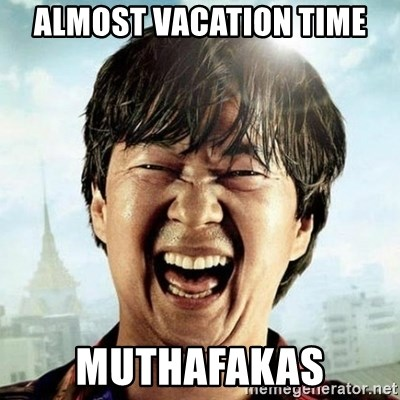 Almost Vacation Time Muthafakas