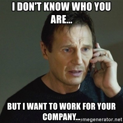 taken meme - i don't know who you are... but i want to work for your company...
