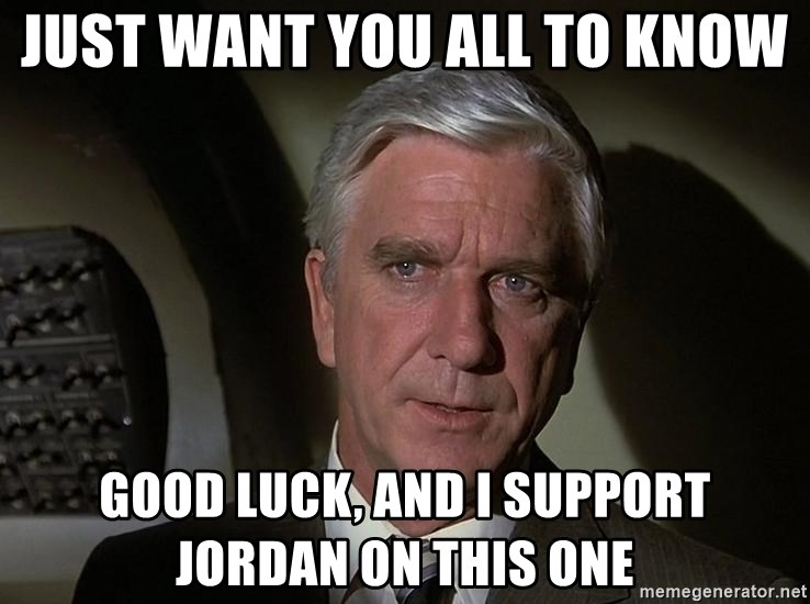 Leslie Nielsen Shirley - Just want you all to know good luck, and i support jordan on this one