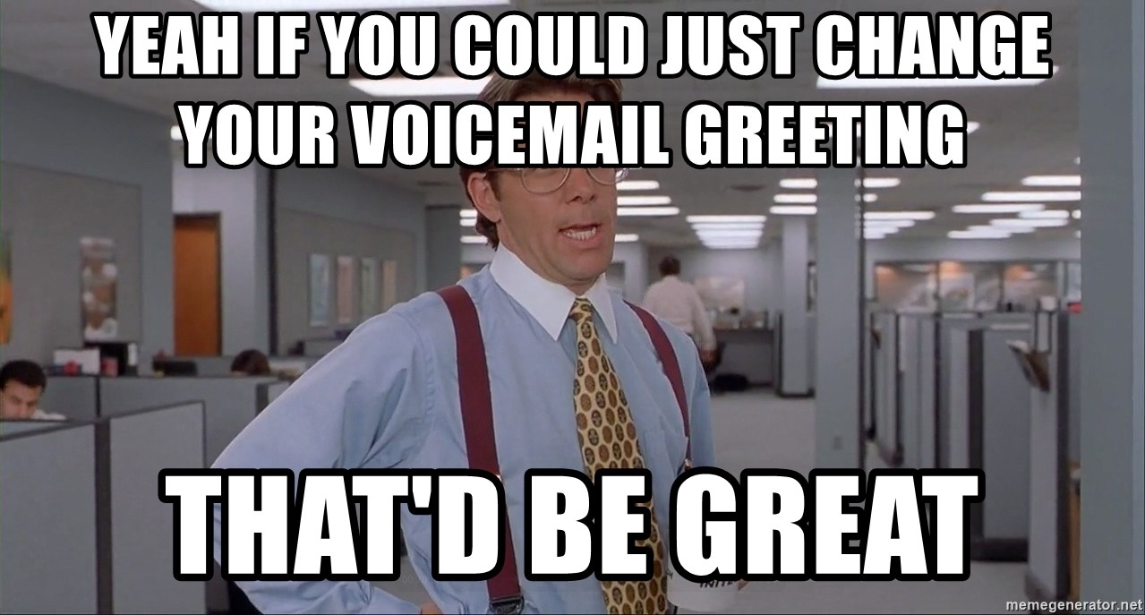 Yeah If You Could Just Change Your Voicemail Greeting Thatd Be