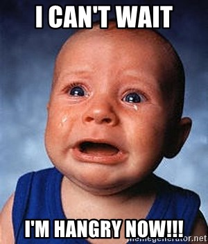 Crying Baby - I can't wait I'm Hangry now!!!